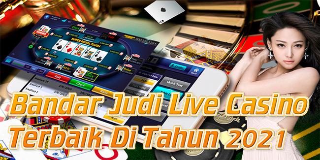 Bandar Judi Live Casino Terbaik Di Tahun 2021
