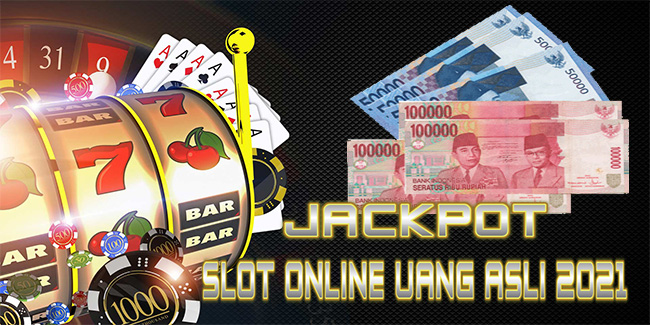 Jackpot Slot Online Uang Asli 2021